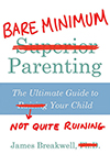Bare Minimum Parenting by James Breakwell